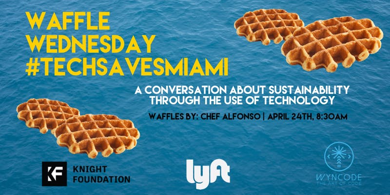 Waffle Wednesday: Tech Saves Miami (Earth Day Edition)